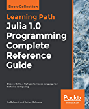 Julia 1.0 Programming Complete Reference Guide: Discover Julia, a high-performance language for technical computing (English Edition)