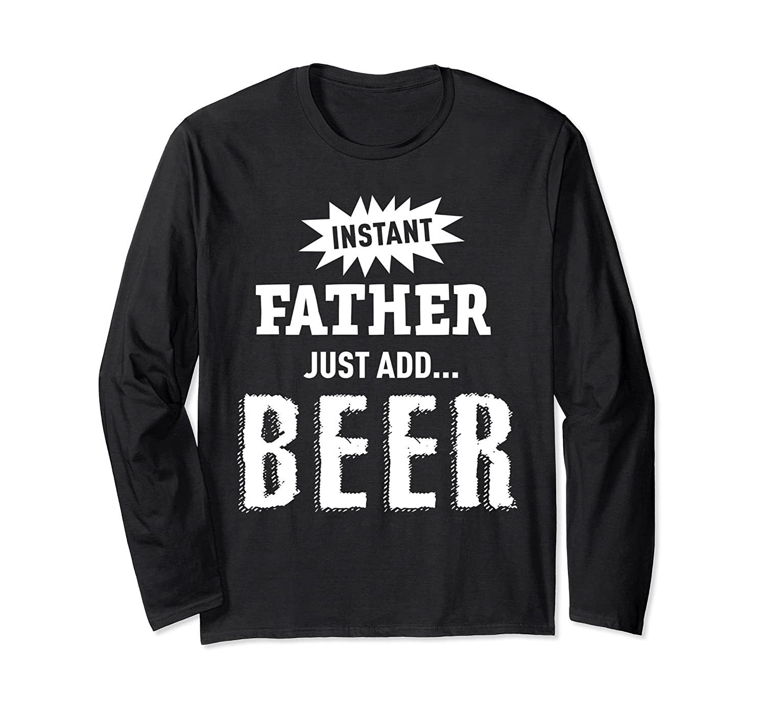 e5d963c2 Instant Father Long Sleeve T-Shirt Funny Drinking Suds Dad-ah my shirt one