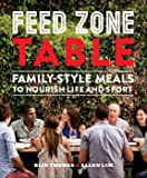 Feed Zone Table: Family-Style Meals to Nourish Life and Sport (The Feed Zone Series)