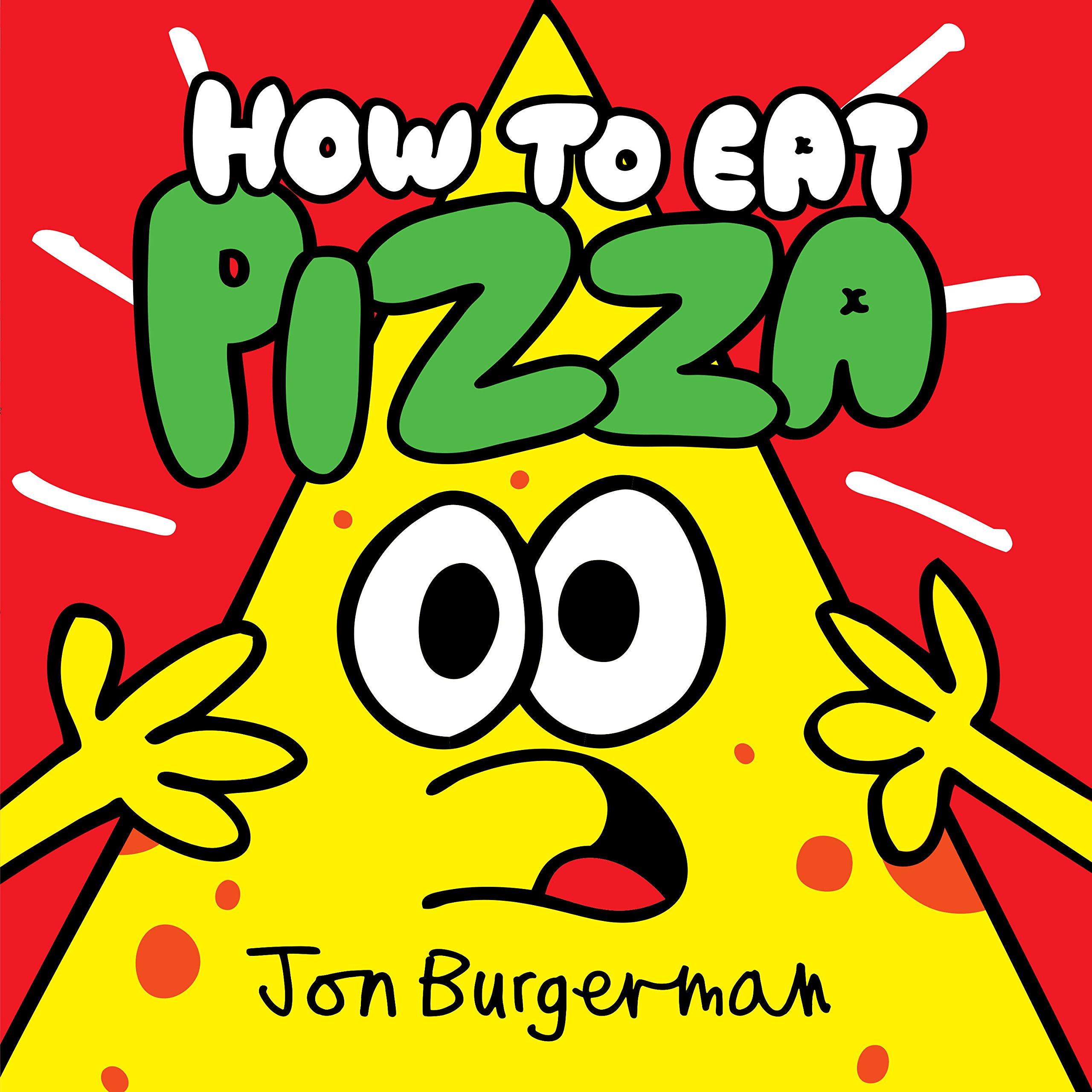 How To Eat Pizza Burgerman Jon 9780735228856 Amazon Com Books