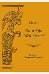 On a Life Well Spent: Cicero's De Senectute with preface by Benjamin Franklin Kindle Edition
