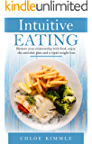 Intuitive Eating: Restore your relationship with food, enjoy the anti-diet plan and a rapid weight loss