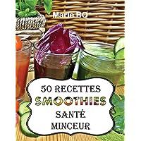 50 RECETTES SMOOTHIES SANTÉ MINCEUR: RECETTES SIMPLES ET SAVOUREUSES À RÉALISER AVEC UN BLENDER