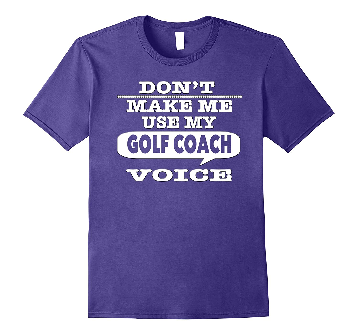 Dont Make Me Use My Golf Coach Voice T-Shirt-CD