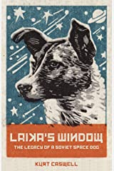 Laika's Window: The Legacy of a Soviet Space Dog Hardcover
