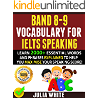BAND 8-9 VOCABULARY FOR IELTS SPEAKING: Learn 2000+ Essential Words And Phrases Explained To Help You Maximise Your Speaking Score!