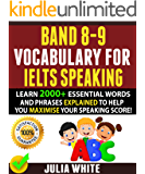 BAND 8-9 VOCABULARY FOR IELTS SPEAKING: Learn 2000+ Essential Words And Phrases Explained To Help You Maximise Your…