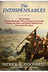The Indispensables: The Diverse Soldier-Mariners Who Shaped the Country, Formed the Navy, and Rowed Washington Across the Delaware Kindle Edition