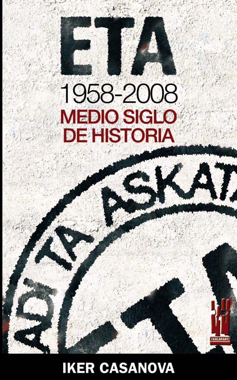 ETA 1958-2008: Medio siglo de historia (ORREAGA): Amazon.es: Casanova Alonso, Iker: Libros