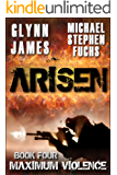 Arisen, Book Four - Maximum Violence (English Edition)
