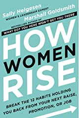 How Women Rise: Break the 12 Habits Holding You Back from Your Next Raise, Promotion, or Job Kindle Edition