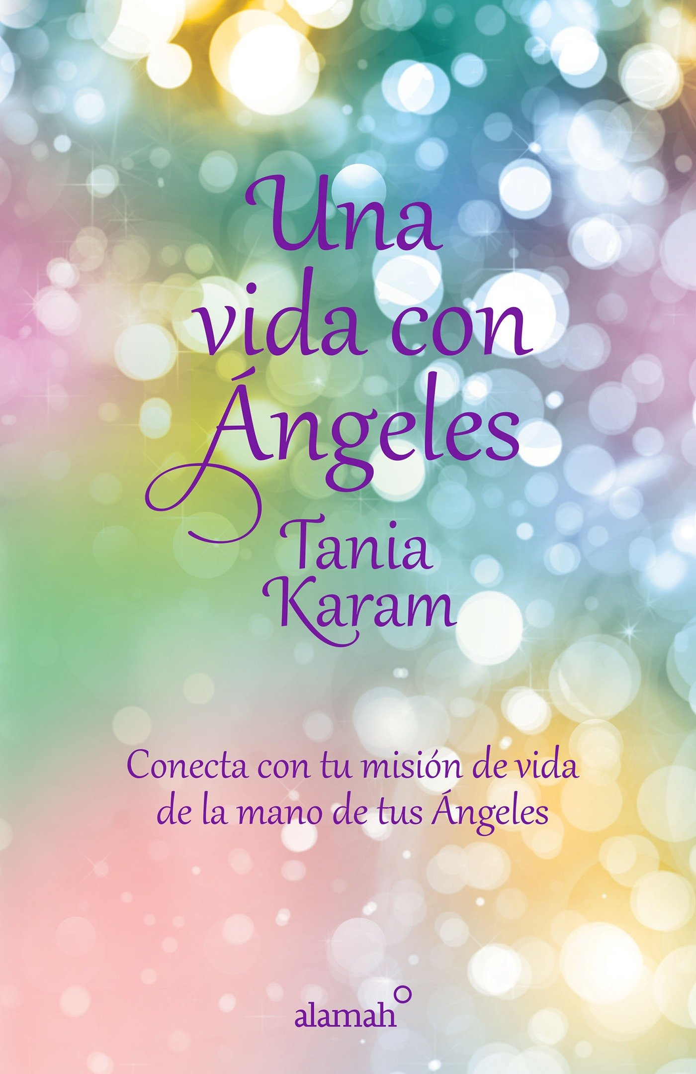Una vida con ángeles/ Life with Angels: Conecta Con Tu Mision De Vida De La Mano De Tus Angeles: Amazon.es: Tania Karam: Libros
