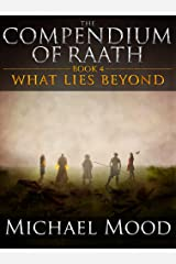 What Lies Beyond (The Compendium of Raath, Book 4) Kindle Edition