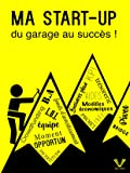 Ma start-up : du garage au succès !
