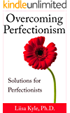 Overcoming Perfectionism:  Solutions for Perfectionists