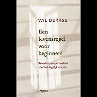 Een levensregel voor beginners: Benedictijnse spiritualiteit voor het dagelijkse leven