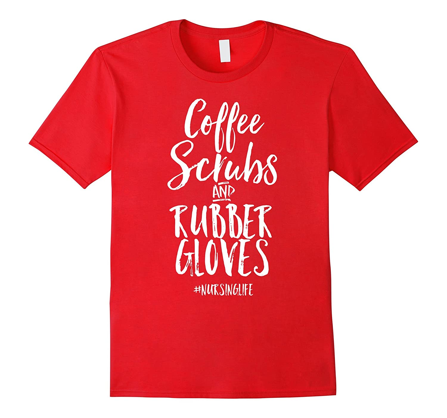 Coffee Scrubs and Rubber Gloves Funny Proud Nurse Gift Shirt-ln