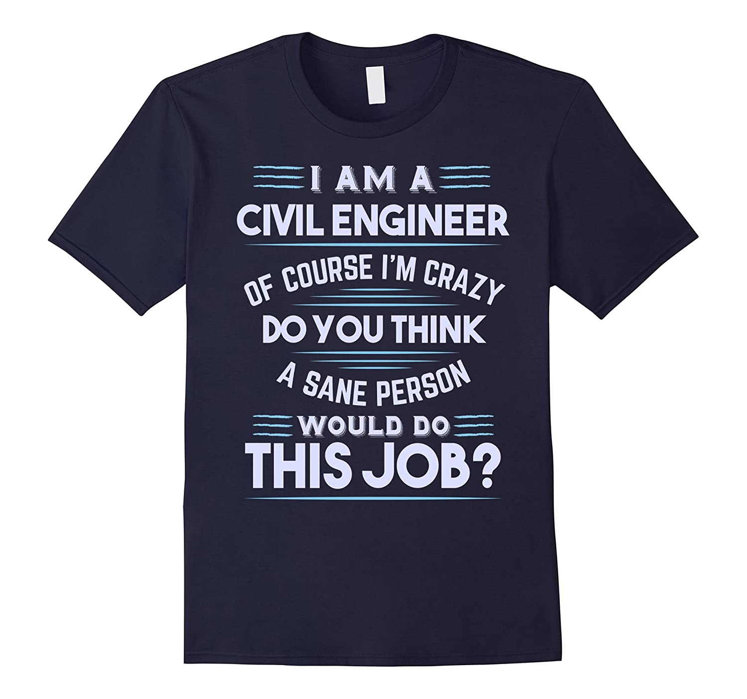 Im a Civil Engineer of course Im crazy T-Shirt-Vaci