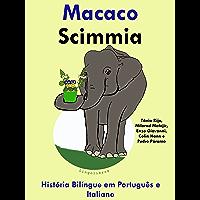 """História Bilíngue em Português e Italiano: Macaco — Scimmia (Série """"Aprender italiano"""" Livro 3)"""