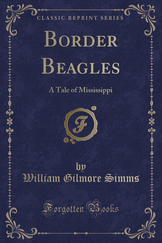 Border Beagles: A Tale of Mississippi (Classic Reprint) pdf