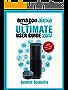 Amazon Alexa: Ultimate User Guide 2017 for Amazon Echo, Echo Dot & Amazon Tap  +500 Secret Easter Eggs included.