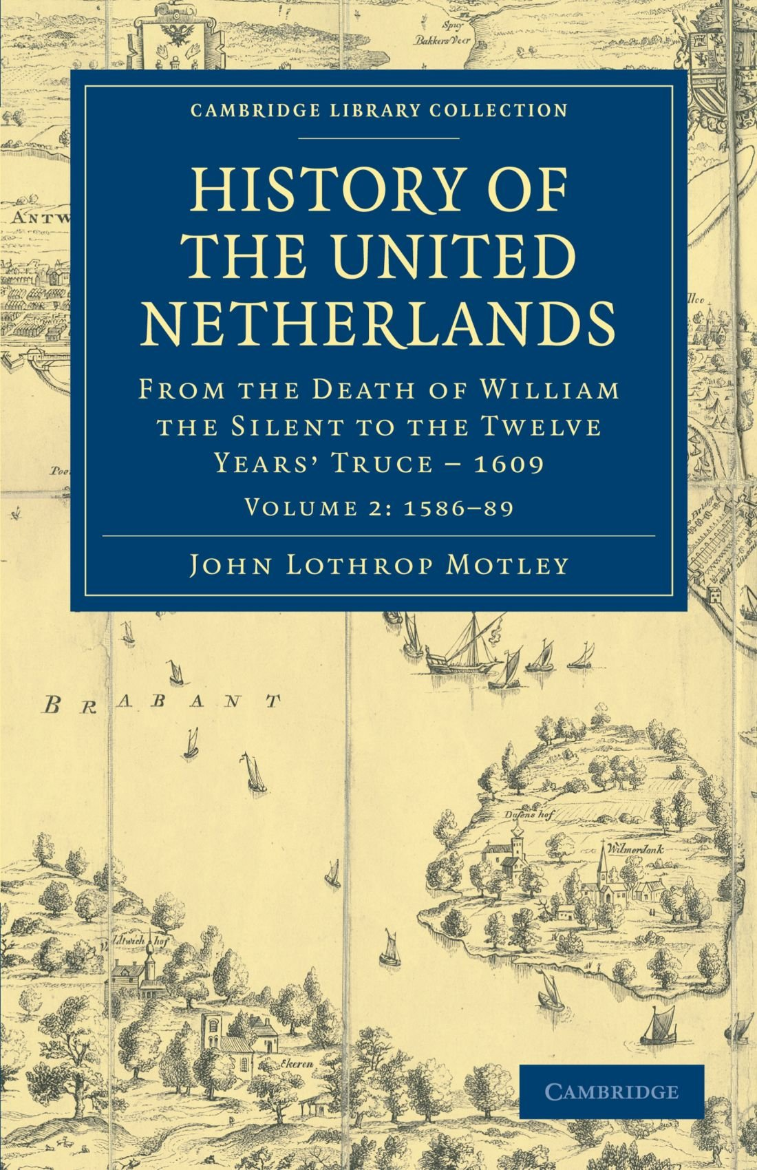 Download History of the United Netherlands: From the Death of William the Silent to the Twelve Years' Truce - 1609 (Cambridge Library Collection - European History) PDF