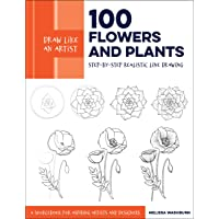 Draw Like an Artist: 100 Flowers and Plants: Step-by-Step Realistic Line Drawing * A Sourcebook for Aspiring Artists and…