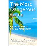 The Most Dangerous Game : Richard Connell's Original Masterpiece
