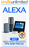 Alexa: 2017 New and Updated Tips and Tricks (Alexa,tips and tricks included,Amazon Echo Show, Amazon Echo Spot, Amazon Echo Dot and Amazon Echo) (Alexa ... Spot,Echo Plus,Echo Dot) (English Edition)