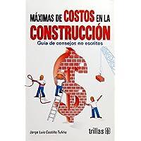 Maximas de costos en la construccion/ Cost Maxim in Construction: Guia De Consejos No
