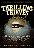 Thrilling Thieves: Thrilling Thieves: Liars, Cheats, and Cons Who Changed History (Changed History Series)