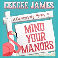 Mind Your Manors: A Flamingo Realty Mystery, Book 1