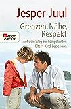 Grenzen, Nähe, Respekt: Auf dem Weg zur kompetenten Eltern-Kind-Beziehung (German Edition)