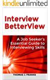Interview BetterView: A Job Seeker's Essential Guide to Interviewing Skills