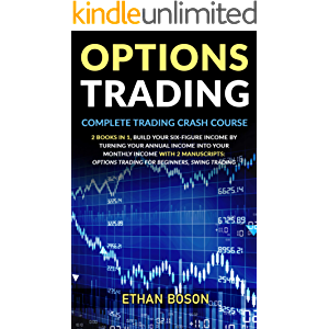 Options Trading: Complete Trading Crash Course, Build Your Six-figure Income by Turning Your Annual Income Into Your…