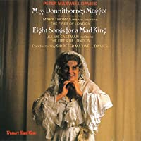 Maxwell Davies: Miss Donnithorne's Maggot; Eight Songs for a Mad King