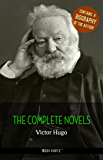 Victor Hugo: The Complete Novels + A Biography of the Author (The Greatest Writers of All Time) (English Edition)