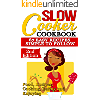 Slow Cooker: Cookbook: 87 Easy Recipes - Simple to Follow: Food, Recipes, Cooking, Eating and Enjoying (Meals For Your Crock Pot, Meals For Your Slow Cooker, ... Loss Slow Cooker, Slow Cooker Recipes)
