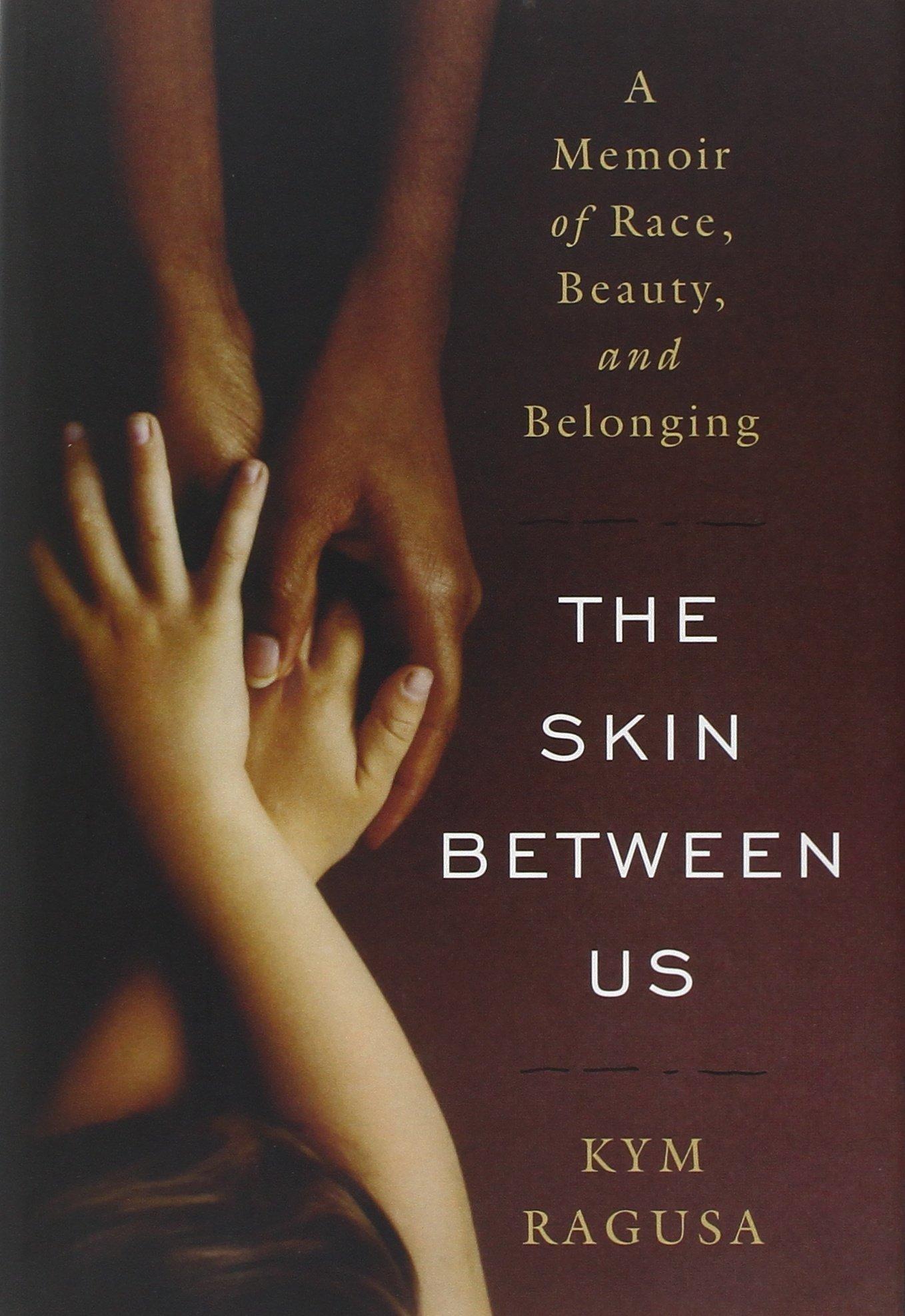 The Skin Between Us: A Memoir of Race, Beauty, and Belonging ebook