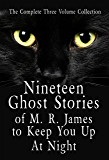 Nineteen Ghost Stories of M. R. James to Keep You Up At Night The Complete Three Volume Collection