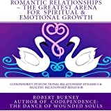 Romantic Relationships: The Greatest Arena for Spiritual and Emotional Growth: eBook 1: Codependent Dysfunctional Relationship Dynamics and Healthy Relationship Behavior