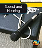 Sound and Hearing (My World Of Science)