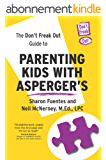 The Don't Freak Out Guide To Parenting Kids With Asperger's (English Edition)