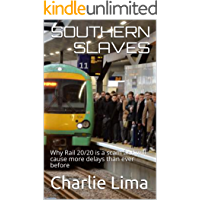 Southern Slaves: Why Rail 20/20 is a scam and will cause more delays than ever before (Southern Slaves  Book 1)