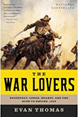 The War Lovers: Roosevelt, Lodge, Hearst, and the Rush to Empire, 1898 Kindle Edition