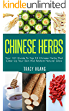 CHINESE HERBS: Your 101 Guide To Top 10 Chinese Herbs That Clear Up Your Skin And Restore Natural Glow (Herbs for Health…