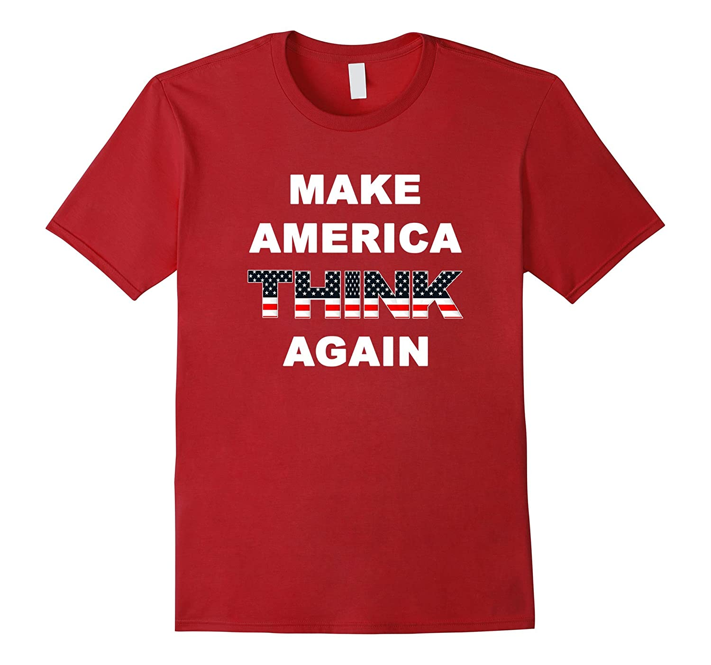 Make Td T Teedep Think – Political America Statement Again Shirt dxtsCrBhQ