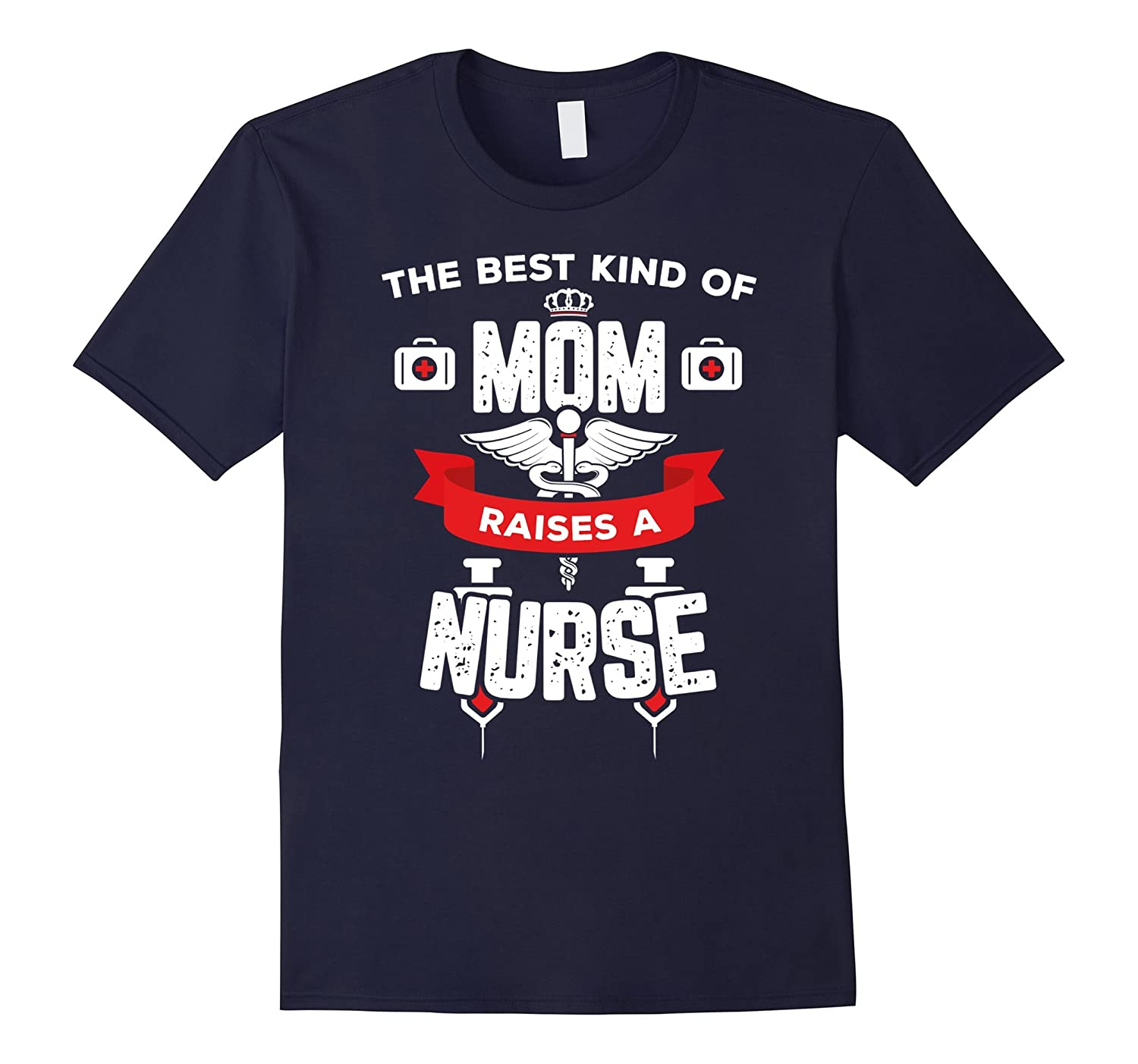 The Best Kind Of Mom Raises A Nurse Mothers Day T-Shirt Uni-TD