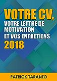 Votre CV, votre lettre de motivation et vos entretiens 2018