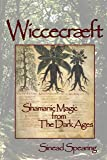 Wiccecræft: Shamanic Magic from The Dark Ages